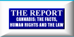 CANNABIS: THE FACTS, HUMAN RIGHTS AND THE LAW;THE REPORT supported by doctors, judges and academics and a Nobel laureate.