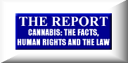 CANNABIS: THE FACTS, HUMAN RIGHTS AND THE LAW;THE REPORT supported by doctors, judges, academics and a Nobel laureate.